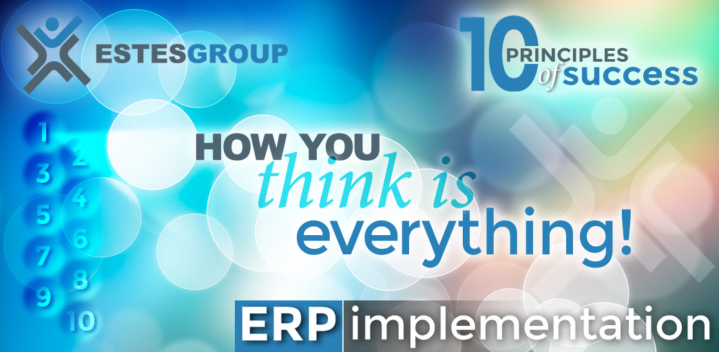 The 10 Principles of ERP Implementation Success & How to Apply Them: How You Think Is Everything.