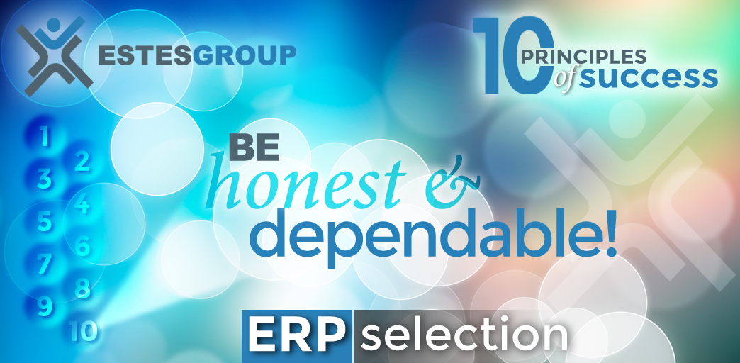 The 10 Principles of ERP Selection Success & How to Apply Them: Be Honest And Dependable