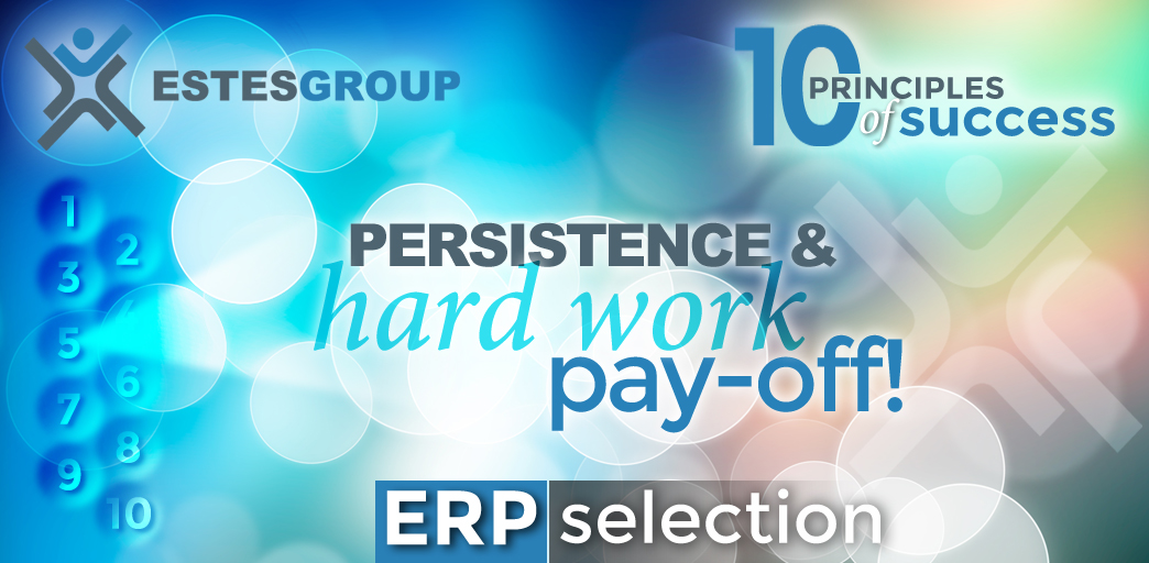 The 10 Principles of ERP Selection Success & How to Apply Them: Be Persistent and Work Hard!