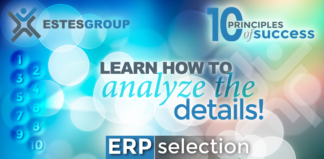 The 10 Principles of ERP Selection Success & How to Apply Them: Learn How To Analyze The Details!