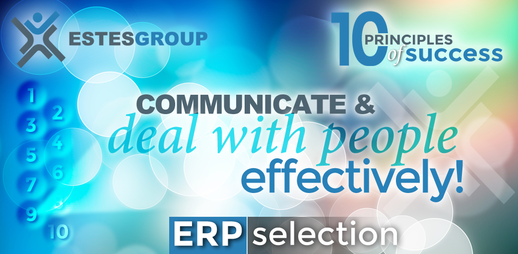 The 10 Principles of ERP Selection Success & How to Apply Them: Communicate and Deal with People Effectively