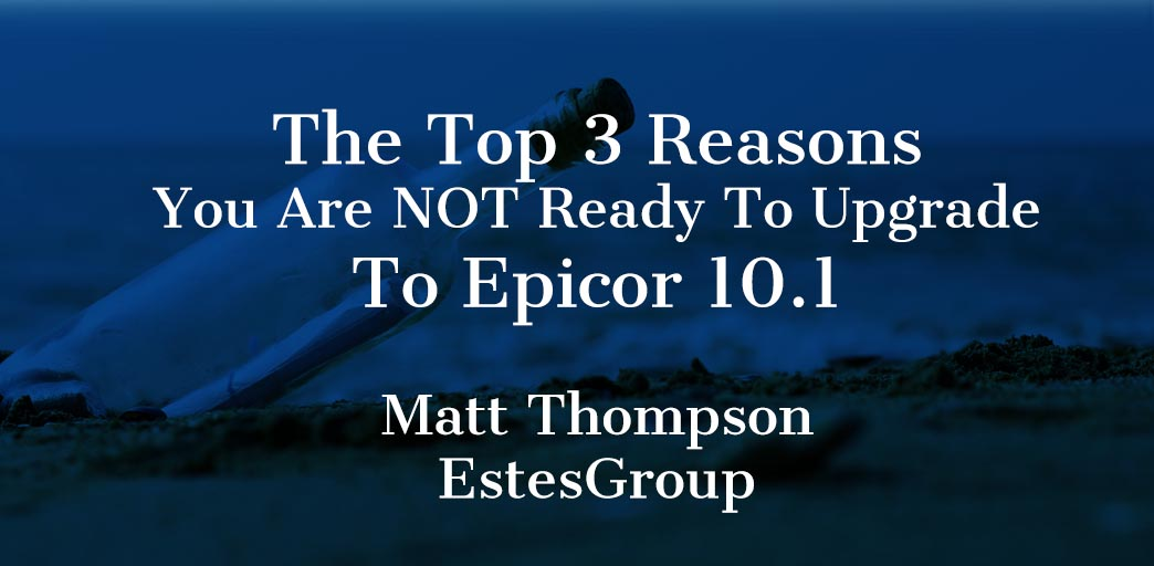Top 3 Reasons you aren't ready to upgrade to Epicor 10.1