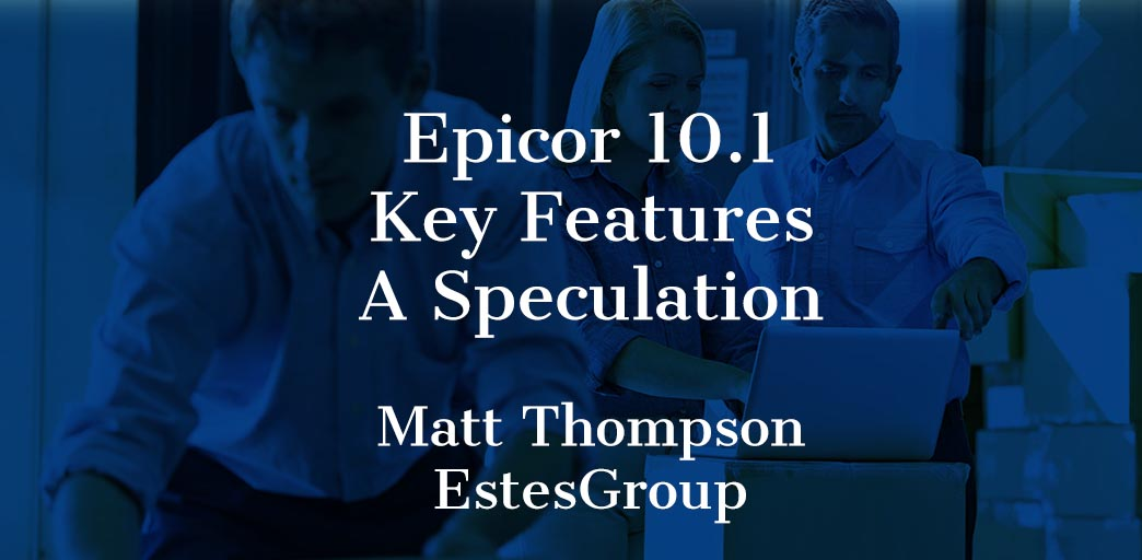 Epicor 10.1 Key Features – Speculation