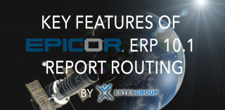 KEY FEATURES OF EPICOR 10.1 – REPORT ROUTING