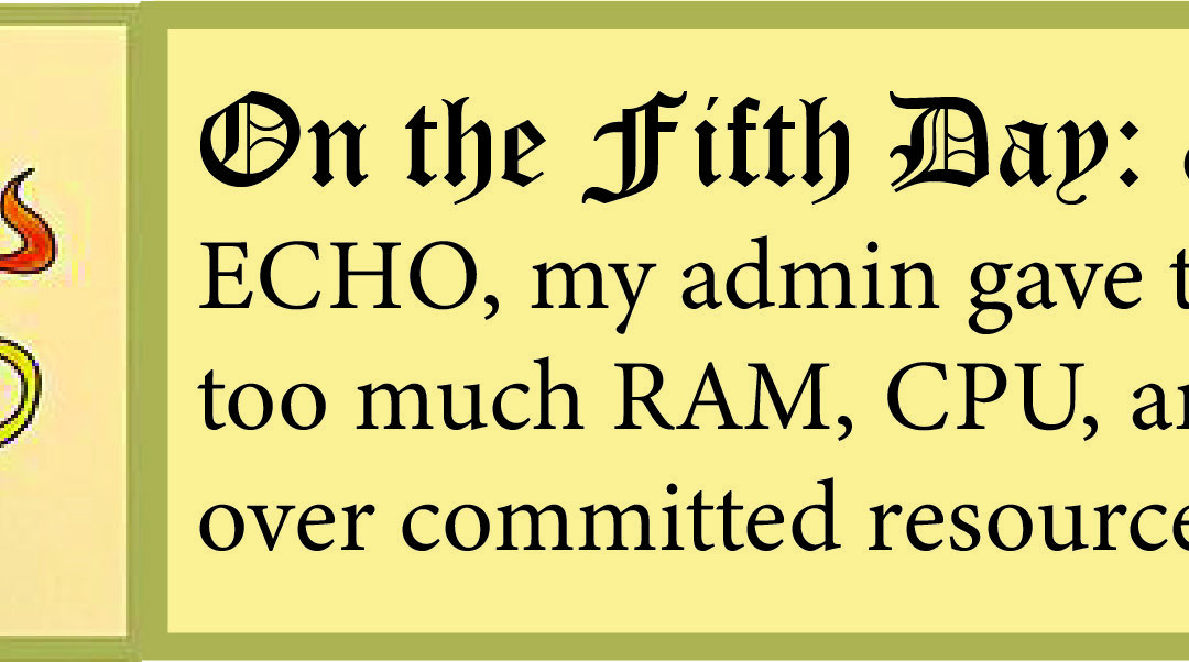 12 Days of ECHO, Fifth Day: My Admin Gave to Me Too Much RAM for My Epicor VM!