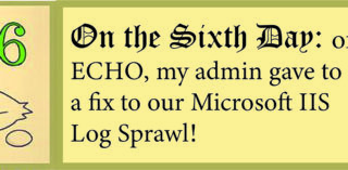 12 Days of ECHO, Sixth Day: My Admin Gave to Me a Fix for Microsoft IIS Log Sprawl!